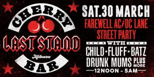 """On Saturday the 30th of March Cherry Bar will trade for the last time in AC/DC Lane Melbourne, before moving to a new and as yet undisclosed location. Trust us, it's going to be good! To celebrate nearly 20 partying and rockin' years in AC/DC Lane (formerly Corporation Lane) Cherry will host a Farewell AC/DC Lane Party for 850 lucky punters from 12noon till 12midnight in AC/DC Lane, in Cherry Bar and in the Jack & Bones Bar opposite Cherry. And Cherry would like to thank our neighbours the wonderful Pastuso Restaurant (who will be open all day and night) for allowing us to hold this final party on their doorstep. There are just 650 tickets at $25 available for the 12noon to 12midnight AC/DC lane party. And in addition, just 200 tickets at $94 (which includes a limited edition """"delivered to you"""" 'I Was There' Cherry Farewell T-shirt, value $50) for the street party, which ALSO allows the ticket holder privileged entry to the last late night 12midnight to 5am inside Cherry Bar cosy and wild """"party session"""" ever! On the day and night we'll have great local bands and Cherry stalwarts playing live inside Cherry. Bands like CHILD, FLUFF, BATZ, Drunk Mums and more! Plus special guest DJs inside and outside and some AC/DC related activity in AC/DC Lane that you'll never forget… So be real quick and get your strictly limited 'Cherry Farewells AC/DC Lane' tickets now from www.cherrybar.com.au The Cherry Bar is dead. Long live the Cherry Bar. It's the party to end all parties. Party of the century."""