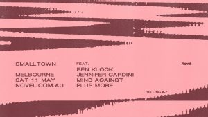 Smalltown with Ben Klock, Jennifer Cardini + Mind Against - Melbourne - May 11