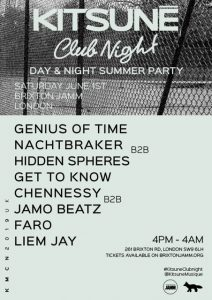 Genius of Time – Nachtbraker b2b Hidden Spheres – Get To Know Chennessy b2b Jamo Beatz – Faro – Liem Jay Tickets:https://www.residentadvisor.net/events/1233380 Listen to Chennessy's exclusive Kitsuné Afterdark DJ mix:https://soundcloud.com/kitsunemusique/chennessy-exclusive-mix-kitsune-afterwork-paris Listen to Nachtbraker's new track 'Parmigiana':https://soundcloud.com/nachtbraker/parmigiana-nb001 Celebrated fashion and music label Kitsuné is pleased to announce it's come back to London with an exclusive Kitsuné Club Night Day & Night Summer Party that once more highlights the spectrum of diversity across the wider Kitsuné family. After a year long hiatus, Kitsuné Club Night takes place at the legendary Brixton Jamm for a massive 12 hour long party featuring both new and more established acts side by side for what promises to be a great precursor to the summer. Following their new EP 'Peace Bird', released to much acclaim earlier this year, Swedish avant-electronic artist Genius of Time takes the stage, bringing with him his eclectic selection of dreamy Nordic house. Dutch deep-house producer Nachtbraker joins forces with London's very own Hidden Spheres (Tom Harris) for a rare B2B DJ set. Future Boogie star Get To Know (UK's Larry Holcombe) joins in with his exciting take on the post disco 80's sound and shares the stage with leftfield hip-hop aficionados Chennessy and Jamo Beatz. Completing the line-up are rising London newcomers Faro (Katie Farrow) and Liem Jay, warming you up with their unique blend of sensual, contemporary house. Kitsuné Club Night Day & Night Summer Party takes place at Brixton Jamm on 1stJune 2019. Facebook:https://www.facebook.com/events/361286974463590/ Artist links: Genius of Time https://www.discogs.com/fr/artist/1800802-Genius-Of-Time https://www.instagram.com/genius_of_time/ https://www.facebook.com/geniusoftime/ Nachtbraker https://soundcloud.com/nachtbraker https://www.instagram.com/nachtbrakermusicc https://www.facebook.com/nachtbra