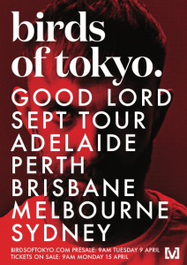 """It's been nearly three years since Birds Of Tokyo did a full national tour but with their new track """"Good Lord"""" riding high in the charts the band has finally announced a string of dates around Australia later this year. Tickets will go on sale to members of their mailing list from 9am tomorrow and to the general public next Monday. Full date, venue and ticketing details are listed below. """"Good Lord"""" is currently at #1 on iTunes, top 5 on the radio airplay charts and rising rapidly up the Spotify and Apple Music rankings so it's no wonder these gigs have been dubbed """"The Good Lord Tour"""".  The haunting song is a raw rendering of lead singer Ian Kenny's marriage implosion. """"To be honest it's been a rollercoaster couple of years"""", he explains. """"I was basically in pieces when we were writing this song and maybe that intensity explains why it's striking such a chord with people. It's great that something good can come out of something bad - funny how often that happens if you can just get through the rough patches in life."""" """"Good Lord"""" is actually part of a larger batch of songs that were all written in the wake of Kenny's marriage breakup, with last year's more upbeat """"Unbreakable"""" (heard everywhere as the theme to the Invictus Games) actually being the first piece drawn from his thematically linked body of work. """"We've still got at least three more new tracks that explore the breakup experience from various angles so there's going to be a bit of a theme running through our stuff for the rest of this year"""", says Birds guitarist Adam Spark. """"It's cheaper than therapy to use music to get this stuff off our chests - we're really lucky that way."""" """"Good Lord"""" is the latest in over a decade of epic Birds Of Tokyo songs that have resonated with Australian audiences. Since breaking out of Perth back in 2007 the band has had 11 different tracks make Triple J's Hottest 100 and they've won APRA's """"Rock Work Of The Year"""" on five separate occasions but this new single seems set to e"""