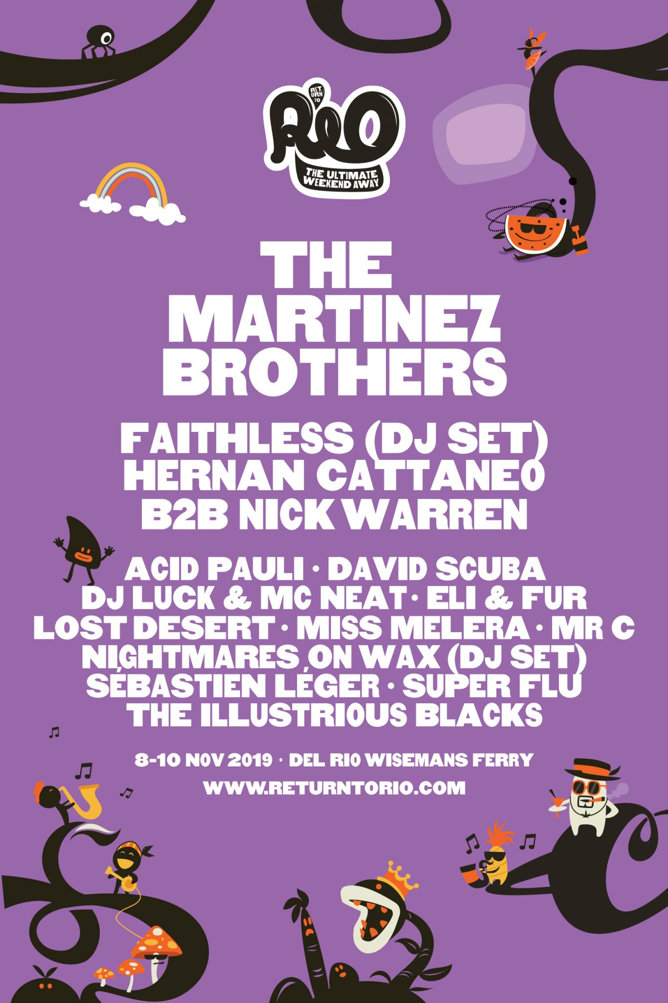 "RETURN TO RIO ANNOUNCES  THE MARTINEZ BROTHERS, FAITHLESS (DJ SET),  DJ LUCK & MC NEAT, ACID PAULI & MORE     HIDDEN DISCOS // SECRET LODGE SOIREES //  NEO-AFRO-FUTURISTIC-PSYCHEDELIC-SURREALISTIC-HIPPYS //  TROPICAL POOL PARTIES & RANDOM ACTS OF KINDNESS     MEDIA RELEASE: Sydney, 5 June 2019: Return to Rio has today announced the massive names joining the Riopian family for their annual gathering of magic, mischief and mayhem.      This November 8-10, the musical mecca will host the cream of the electronic crop as Faithless is set to join Puerto Rican house lords and DC10 favourites, The Martinez Brothers at the top of the bill. The DJ set from Faithless, will take guests on a euphoric journey celebrating the band's biggest hits from 20 years at the top. 'Insomnia', 'God is a DJ', and 'We Come One' are not only timeless classics, but song titles befitting the Return to Rio revelry at large.     The lovingly crafted line-up continues with Argentina's El Maestro, Hernán Cattáneo who will be reunited with dead-set legend Nick Warren for a very special performance. Widely touted as the hottest back-to-back duo on the planet right now, the pair will be making a triumphant return to Australia in honour of this year's event.     The sanctuary from sanity will also be soundtracked by Acid Pauli, the musical wizard who transverses the whimsical, fantastical and melodic tempos of house and techno.  Notorious for performances in magical places like Tulum's jungles and Black Rock City, Acid Pauli's well known on The Playa and his sets are a highlight of Burning Man.      Riopians making the pilgrimage, are in for 'A Little Bit of Luck', as DJ Luck & MC Neat take over the 'Masterblaster' for a house and garage re-wind like no other. Literally, 'There Ain't No Stopping Us.'     The infamous Rio pool party will be returning, but unlike ever before with prominent party-starter, Nightmares on Wax bringing his sun-drenched dubbed out soul DJ set to the banks of the Hawkesbury.     Following Lee Burridge's much-lauded closing performance of last year's event, fellow All Day I Dream alumni, Sebastien Leger and Lost Desert are stepping up to the plate to cast a dreamy spell over the main stage, with their laidback house and eclectic grooves.     Dancefloor detonators, Eli & Fur have been snared too. These in-demand DJ divas, who are firm favourites of the Anjunadeep fold, write and play their own tracks, mixing house and dance beats.     Long-standing Rio resident, the legendary Mr C AKA the Shamen behind 'Ebeneezer Good' is back for another edition, bringing 'Superfreq' right-hand man, David Scuba along for his first rodeo.      Next up is the NeoAfroFuturisticPsychedelicSurrealisticHippys, The Illustrious Blacks.  Monstah Black and Manchild Black are a ridiculously fun married combo, inspired by Prince, Grace Jones and Boy George, on a mission to fuse futuristic funk, hypnotic house and cosmic pop into pulsating positivity for the planet.     Finally, as part of his quest to champion the best beatmakers in the business, Master of Mischief, Ricky Cooper has also cherry-picked a couple of his favourite producers making massive waves in the underground, German duo Super Flu and vibe vixen Miss Melera.     More than just music, Return to Rio is The Ultimate Weekend Away, a refuge from the real life and a shindig quite unlike any other.     Return to Rio Attractions  ●      Random acts of kindness - where kindness is currency  ●      Hidden discos - seek and you shall find  ●      Australia's most vibrant fancy dress party - all-three-days, no holds barred  ●      Waterpark - refreshingly fun  ●      Pool - channeling Club Tropicana  ●      Campground kangaroos - 'straya  ●      Secret lodge soirees - where it pays to say hello to the neighbours  ●      Crazy golf - so cray cray     Sydney's finest mixologists will take care of the cocktails and a selection of fantastic food trucks will make this a gourmet getaway to remember. Just 90 minutes from Sydney, Del Rio Riverside resort boasts riverside air-conditioned cabins and a hot tub or two will be adding a touch of glamour to the serene campgrounds. Houseboat accommodation options are also on offer. Cruise the Hawkesbury at your leisure and then moor up at the port of Rio for an unforgettable adventure.     Ricky Cooper, Chief Mischief Maker, Return to Rio comments, ""As always we work incredibly hard behind the scenes to bring a selection of DJ heroes, past, present and future to Return to Rio. The vibes from our tribe are unparalleled and we can't wait to be reunited this November.""     Remaining golden tickets available on the melodic grapevine ($280) and online ($300) from July 1st. To register visit here.     VIDEO HERE     Facebook – Return to Rio  Instagram - @ReturntoRio  returntorio.com"