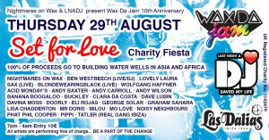 "Nightmares On Wax & Last Night A DJ present ""Set for Love"" Wax Da Jam 10th anniversary Summer closing A day and night fiesta that features island residents performing & raising money to build water wells in Asia and Africa Be a part of the change! 100% of the ticket and door entry will go to https://www.lastnightadjsavedmylife.org/ Thursday 29th August Las Dalias 7pm – 4am Entry €10 TICKETS Nightmares On Wax DJ sets Live performances in Da Garden from Ben Westbeech, Lovely Laura, Blondewearingblack, Wolfgang Haffner. Full Line up: Wax Da Jam and Nightmares on Wax celebrate the end of the Summer 19' season with a very special party. For one night only Ibiza will come together, the DJs, promoters and dancers, all under one roof to send off the summer and raise money for a beautiful cause. This closing party will be like no other, over 20 DJs, selectors, residents and party people will all play for absolutely free, wavering their fees by 100%. The islands oldest club Las Dalias will be host to this very special day and night affair, while dancers will all be raising money for a good cause one shuffle at a time. As it's Wax Da Jam's 10th Anniversary, entry will be €10 with 100% of all ticket and entry fees going directly to the charity LAST NIGHT A DJ SAVED MY LIFE. The money raised will go towards providing cleaner water and drinking wells in Asia and Africa. ""George has been an ambassador since the beginning of LNADJ back in 2010 and is our most active member. Over the last 9 yrs he has included a fundraising element wherever he can and gone on to inspire many others in the Industry to also support LNADJ, which now adds up to over £100k collectively. His 'Wax Da Jam' events in Ibiza have already funded 5 Fresh water wells in Africa and India through our 'Have a Drink on Us' campaign. This has given 5000 people access to clean water daily and has greatly benefited community life. We're delighted he's chosen to make his end of season Wax Da Jam event at Las Dalias into a 100% charity fundraiser so that we can build more fresh water wells where they are needed the most."" Jonny Lee, Founder, Last Night A DJ Saved My Life"" Jonny Lee – LNADJ Founder Kicking off at 7pm, the famous Las Dalias Garden will play host to the early DJ sets, and live performances Ben Westbeech at sunset, Saxophonist; Lovely Laura, and island vocalist Blondewearingblack. Nightmares On Wax and jazz drummer Wolfgang Haffner take the last spot through till midnight."