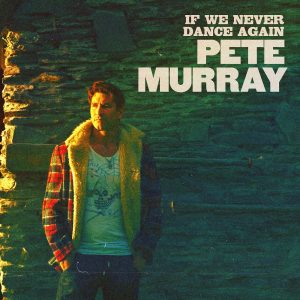 PETE MURRAY SHARES NEW SINGLE 'IF WE NEVER DANCE AGAIN' LIFTED FROM FORTHCOMING EP 'THE NIGHT' - OUT MARCH 5