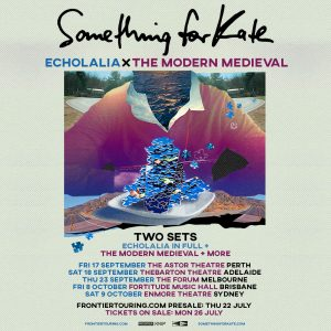 SOMETHING FOR KATE ECHOLALIA x THE MODERN MEDIEVAL TOURING NATIONALLY – SEPT/OCT 2021 TICKETS ON SALE MONDAY 26 JULY