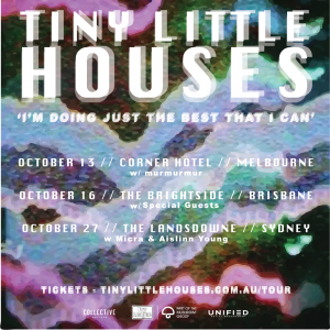 TINY LITTLE HOUSES RELEASE 'I'M DOING JUST THE BEST THAT I CAN' + ANNOUNCE RESCHEDULED TOUR DATES + NEW BRISBANE SHOW ADDED